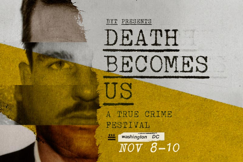 Death Becomes Us: A True Crime Festival this fall in Washington, DC
