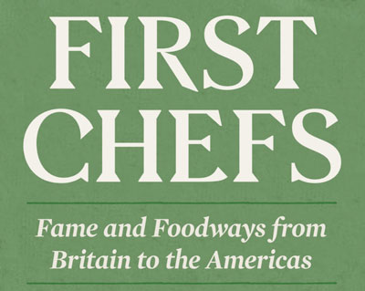 First Chefs: Fame and Foodways from Britain to the Americas - Exhibit at the Folger Shakespeare Library in DC